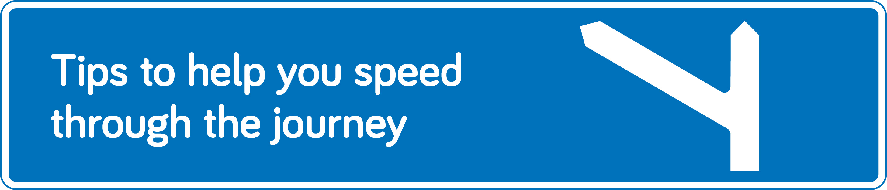 Top tips to help you speed through the journey